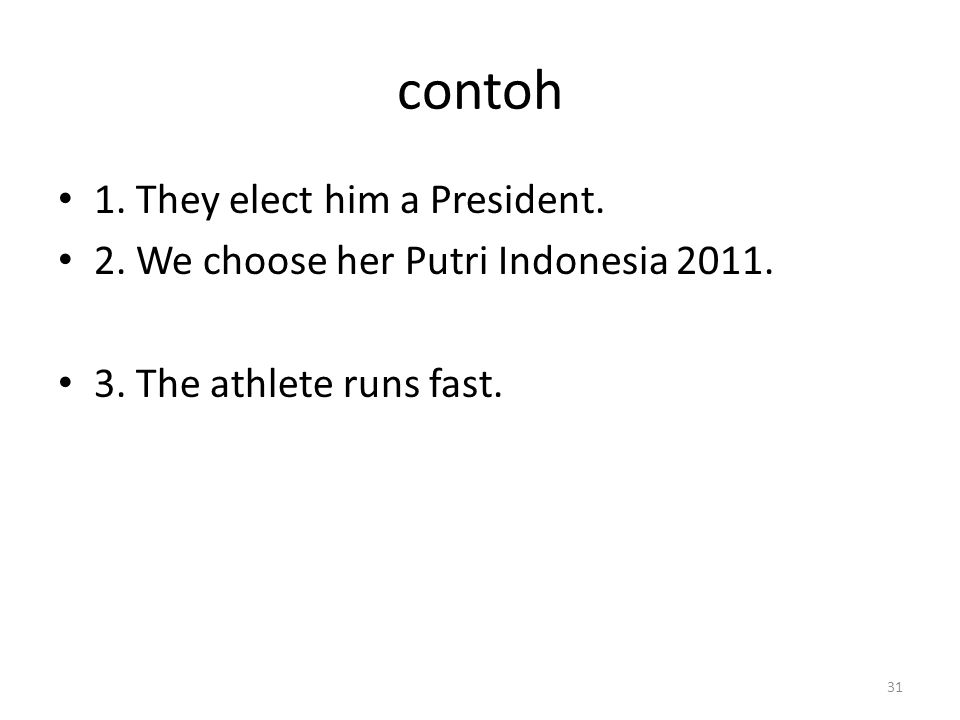 contoh 1. They elect him a President.