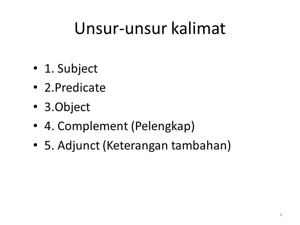 Unsur-unsur kalimat 1. Subject 2.Predicate 3.Object