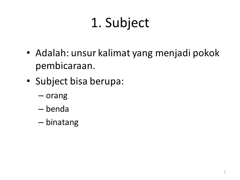 1. Subject Adalah: unsur kalimat yang menjadi pokok pembicaraan.