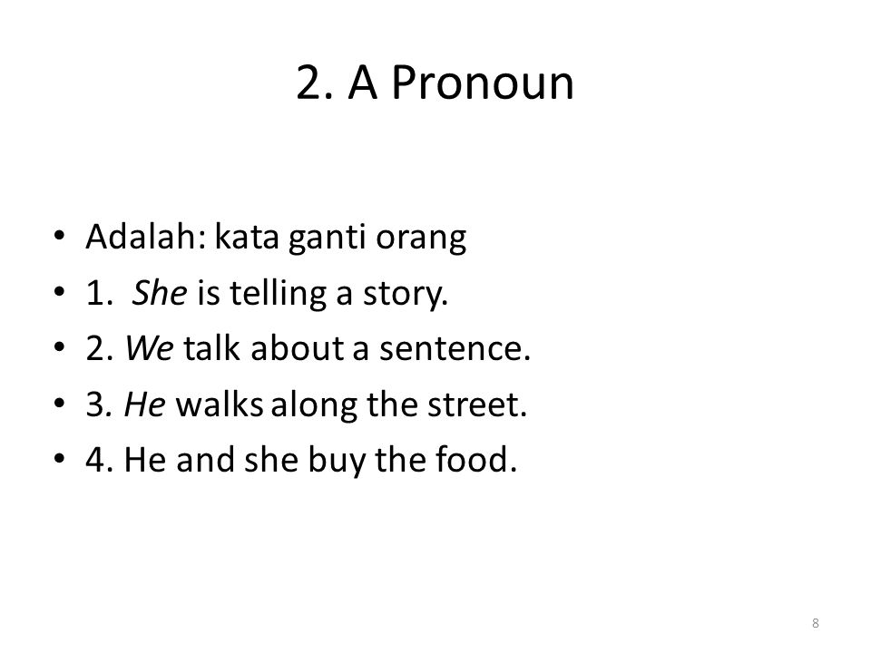 2. A Pronoun Adalah: kata ganti orang 1. She is telling a story.