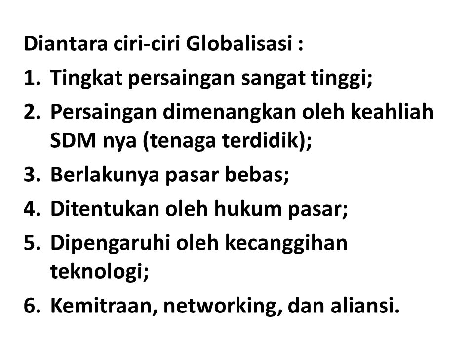 Diantara ciri-ciri Globalisasi :