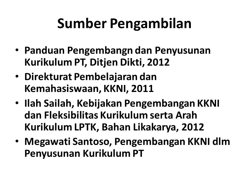 Sumber Pengambilan Panduan Pengembangn dan Penyusunan Kurikulum PT, Ditjen Dikti, 2012. Direkturat Pembelajaran dan Kemahasiswaan, KKNI, 2011.