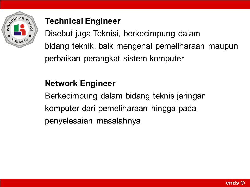 Technical Engineer Disebut juga Teknisi, berkecimpung dalam. bidang teknik, baik mengenai pemeliharaan maupun perbaikan perangkat sistem komputer.