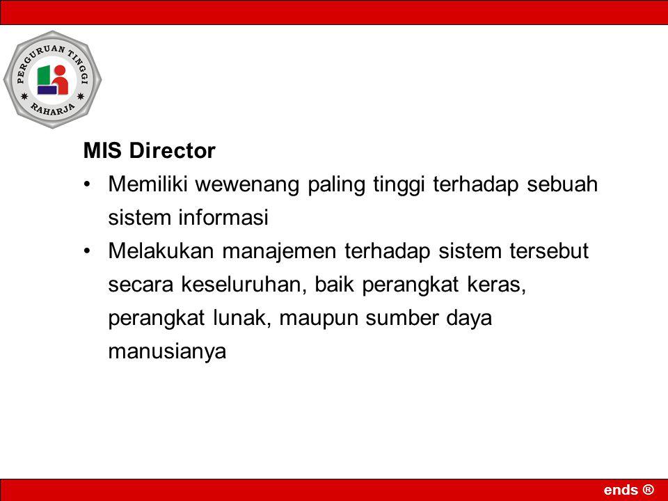 MIS Director Memiliki wewenang paling tinggi terhadap sebuah sistem informasi.