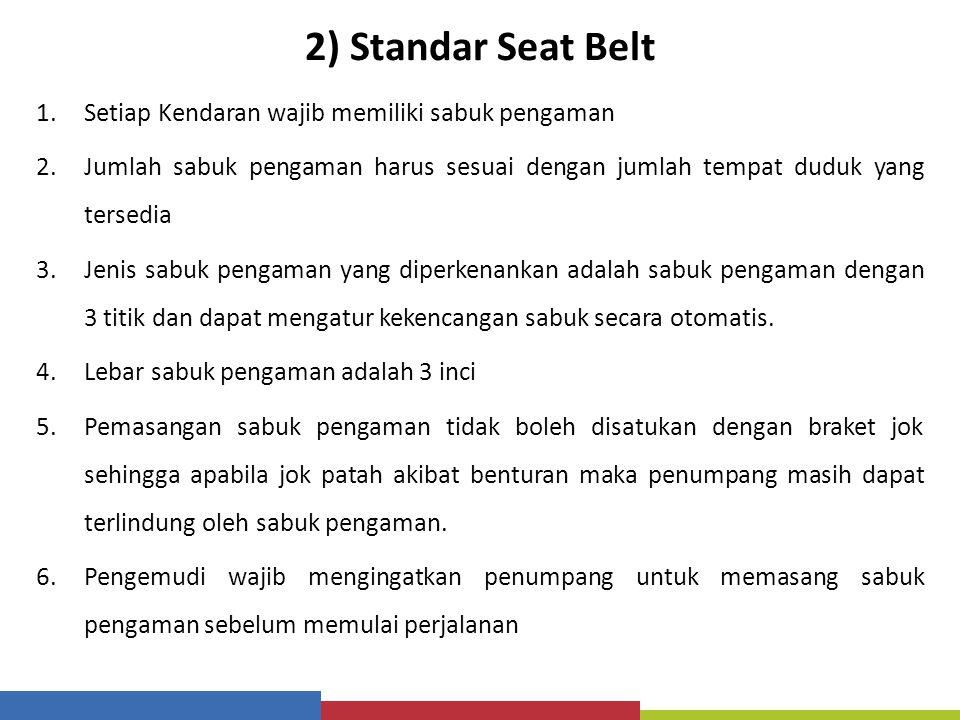 2) Standar Seat Belt Setiap Kendaran wajib memiliki sabuk pengaman