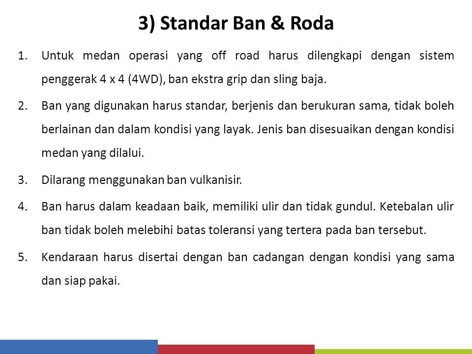 3) Standar Ban & Roda Untuk medan operasi yang off road harus dilengkapi dengan sistem penggerak 4 x 4 (4WD), ban ekstra grip dan sling baja.