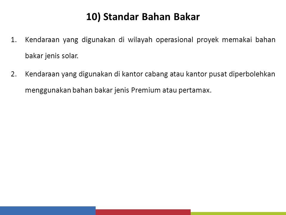 10) Standar Bahan Bakar Kendaraan yang digunakan di wilayah operasional proyek memakai bahan bakar jenis solar.