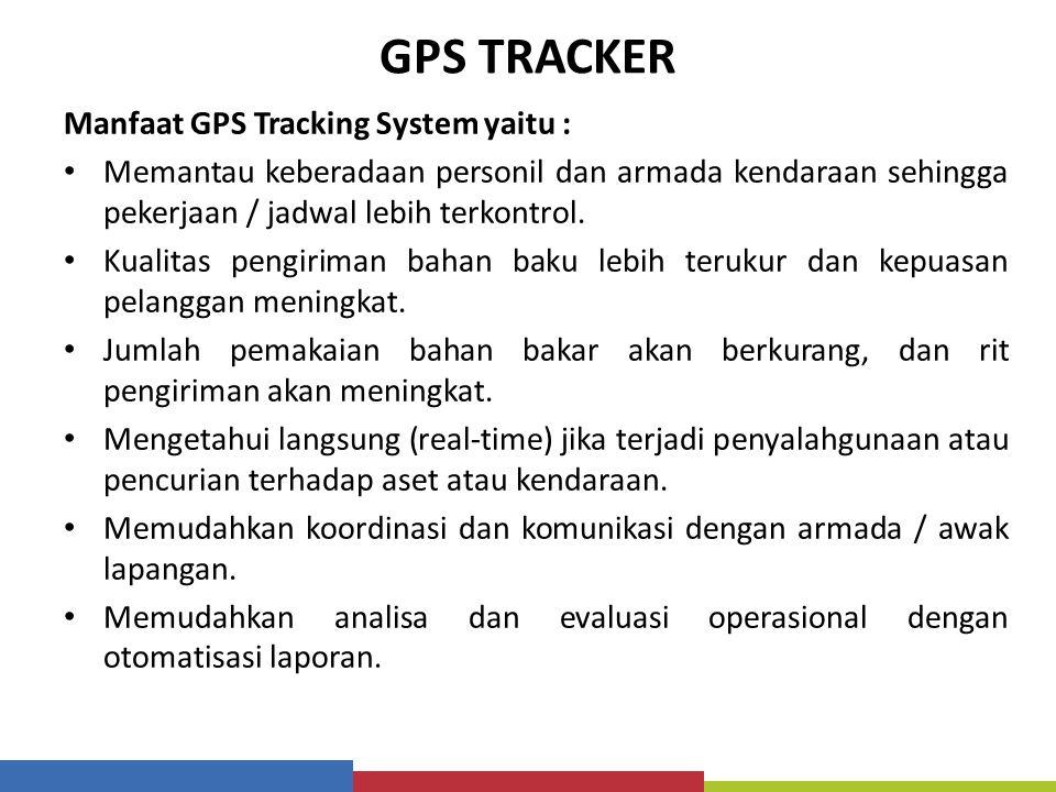 GPS TRACKER Manfaat GPS Tracking System yaitu :