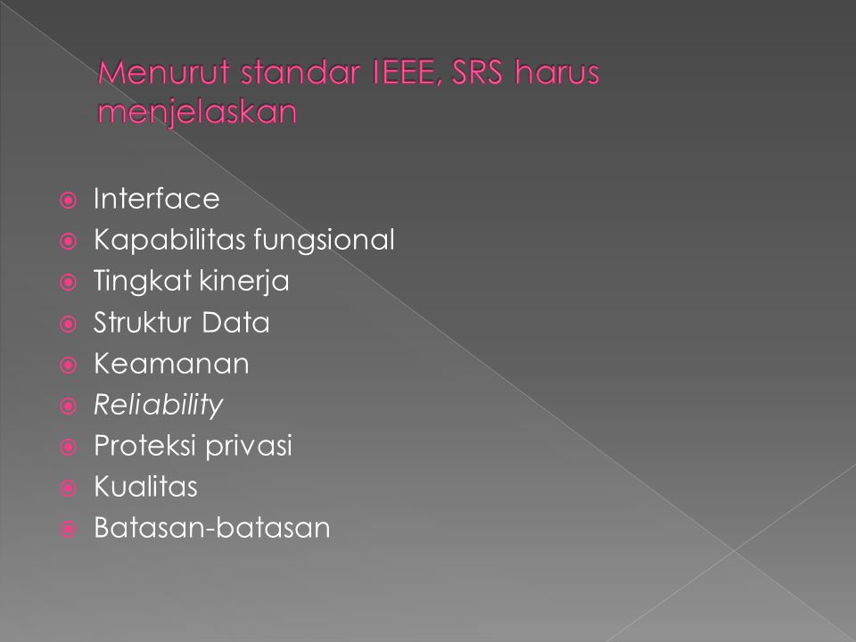 Menurut standar IEEE, SRS harus menjelaskan