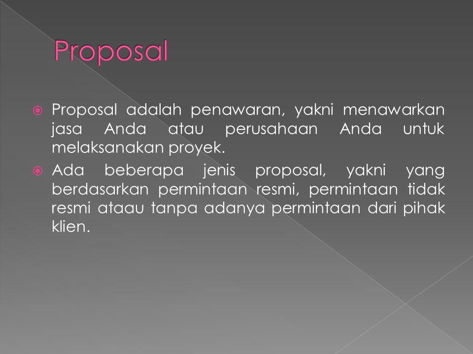 Proposal Proposal adalah penawaran, yakni menawarkan jasa Anda atau perusahaan Anda untuk melaksanakan proyek.