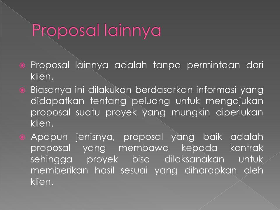 Proposal lainnya Proposal lainnya adalah tanpa permintaan dari klien.