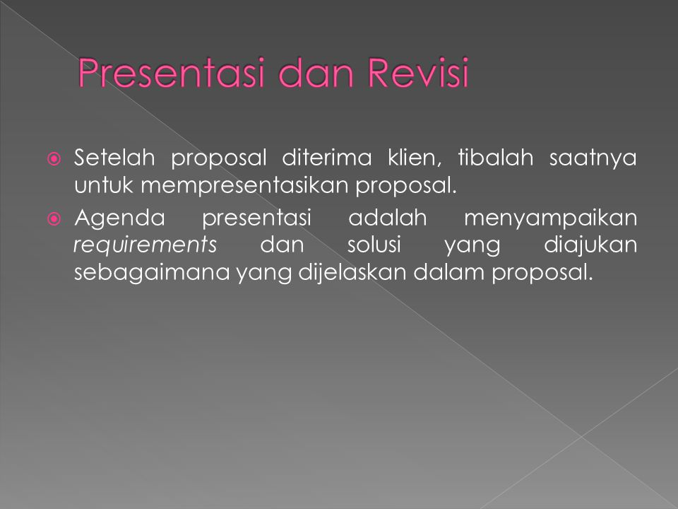 Presentasi dan Revisi Setelah proposal diterima klien, tibalah saatnya untuk mempresentasikan proposal.