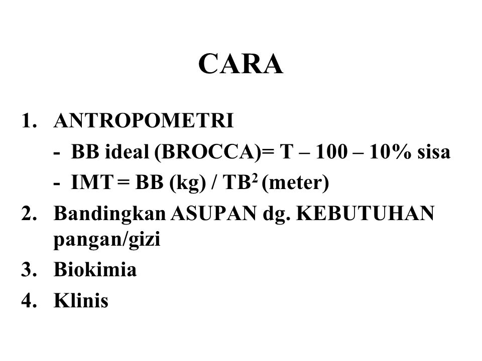 CARA ANTROPOMETRI - BB ideal (BROCCA) = T – 100 – 10% sisa