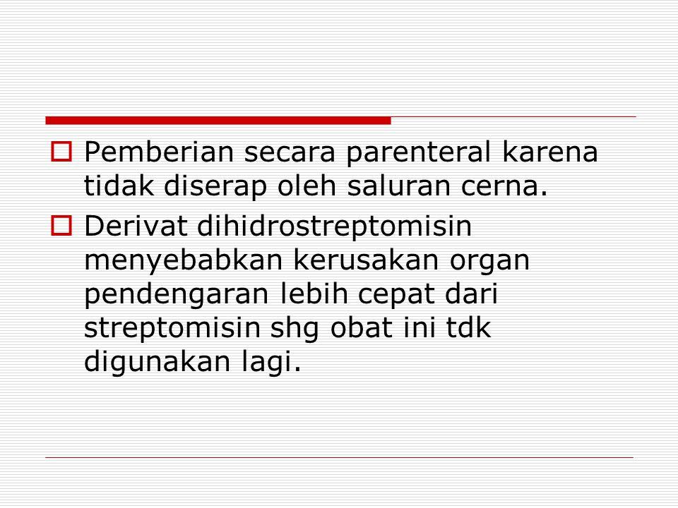 Pemberian secara parenteral karena tidak diserap oleh saluran cerna.