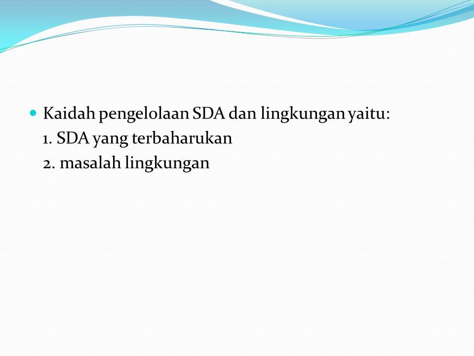 Kaidah pengelolaan SDA dan lingkungan yaitu: