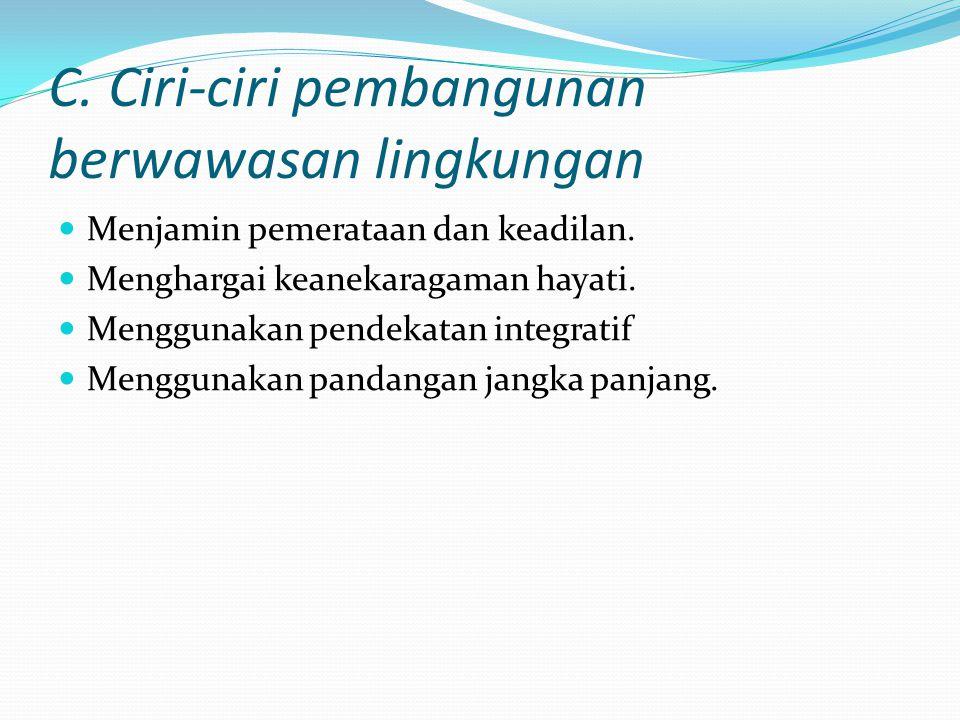 C. Ciri-ciri pembangunan berwawasan lingkungan