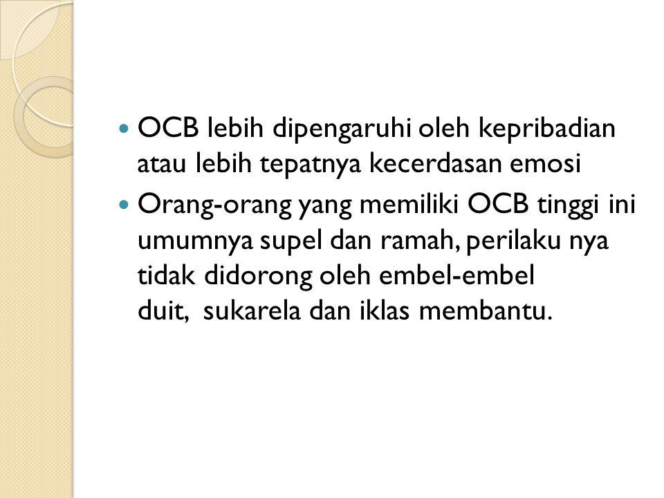 OCB lebih dipengaruhi oleh kepribadian atau lebih tepatnya kecerdasan emosi