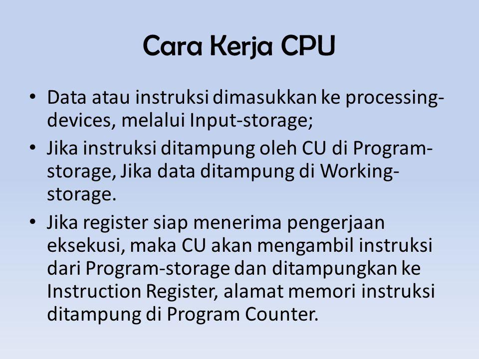Cara Kerja CPU Data atau instruksi dimasukkan ke processing-devices, melalui Input-storage;
