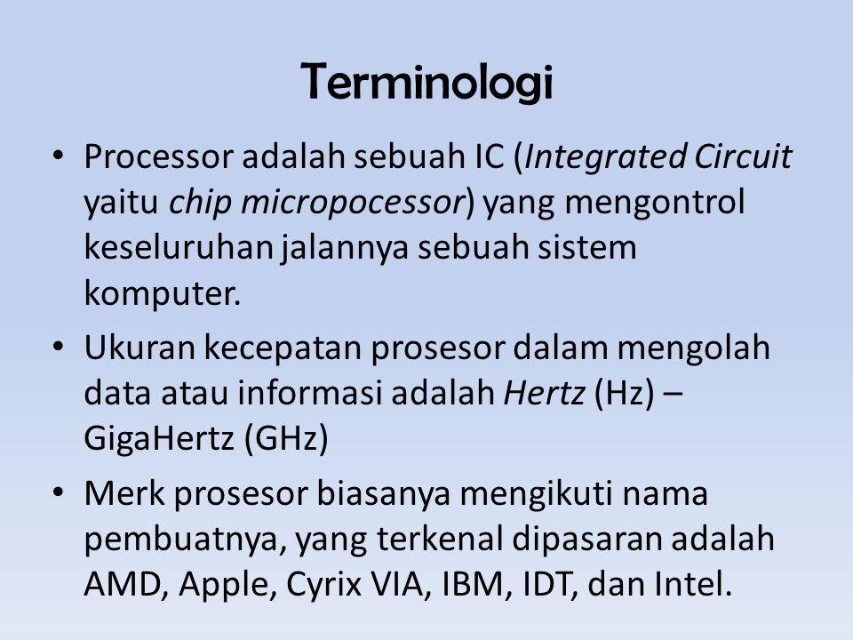 Terminologi Processor adalah sebuah IC (Integrated Circuit yaitu chip micropocessor) yang mengontrol keseluruhan jalannya sebuah sistem komputer.