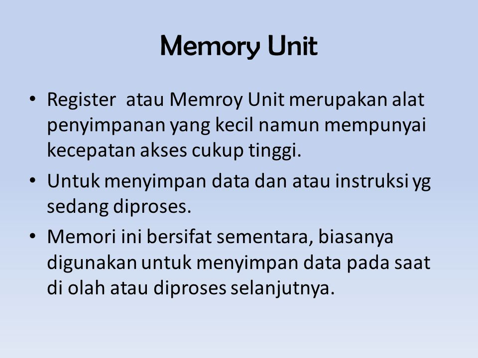 Memory Unit Register atau Memroy Unit merupakan alat penyimpanan yang kecil namun mempunyai kecepatan akses cukup tinggi.