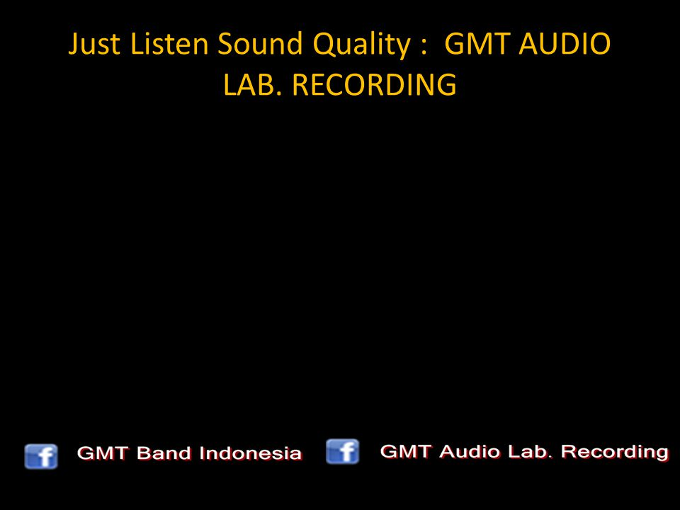 Just Listen Sound Quality : GMT AUDIO LAB. RECORDING