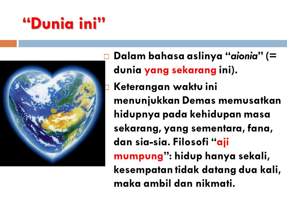 Dunia ini Dalam bahasa aslinya aionia (= dunia yang sekarang ini).