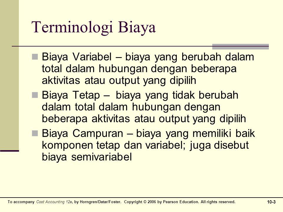 Terminologi Biaya Biaya Variabel – biaya yang berubah dalam total dalam hubungan dengan beberapa aktivitas atau output yang dipilih.