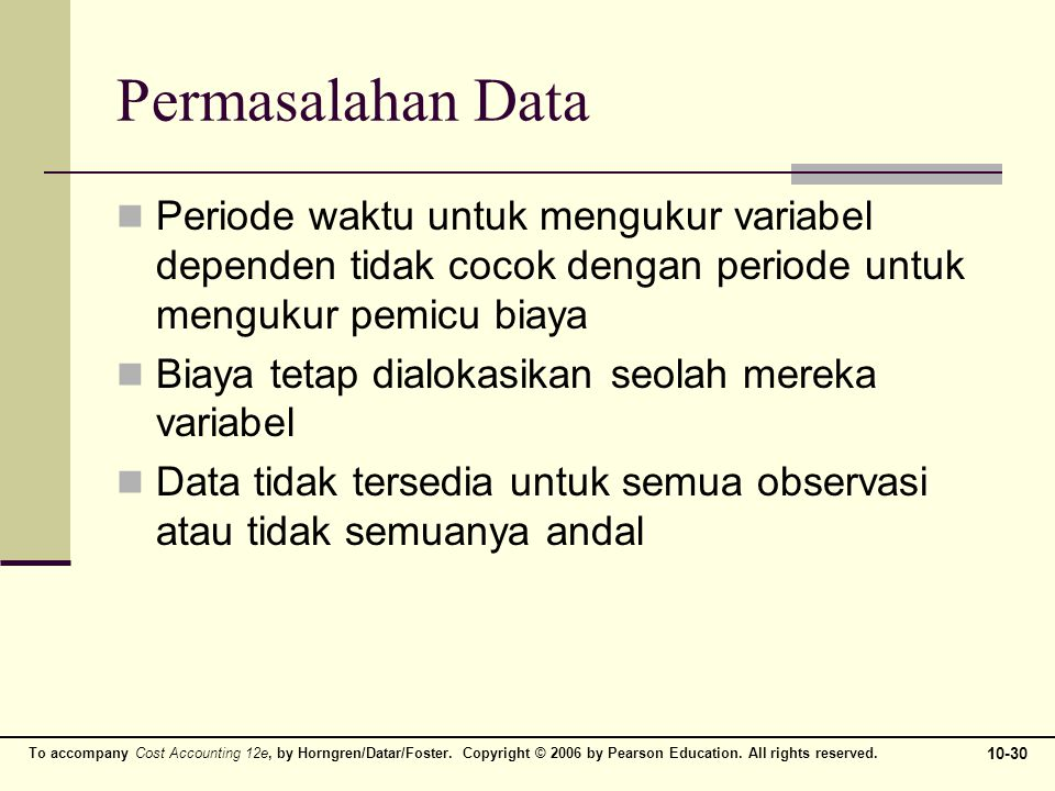 Permasalahan Data Periode waktu untuk mengukur variabel dependen tidak cocok dengan periode untuk mengukur pemicu biaya.