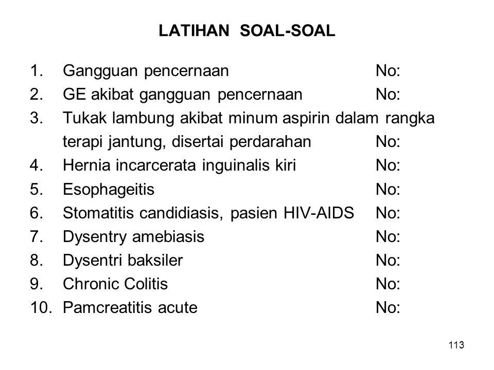 LATIHAN SOAL-SOAL 1. Gangguan pencernaan No: GE akibat gangguan pencernaan No: Tukak lambung akibat minum aspirin dalam rangka.