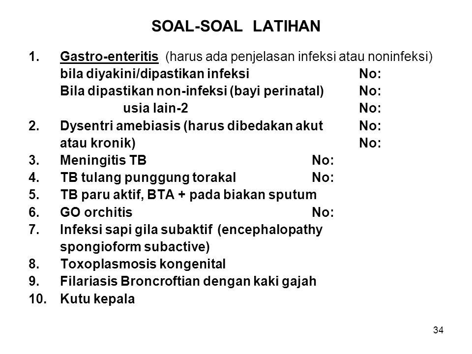 SOAL-SOAL LATIHAN Gastro-enteritis (harus ada penjelasan infeksi atau noninfeksi) bila diyakini/dipastikan infeksi No: A09.x.