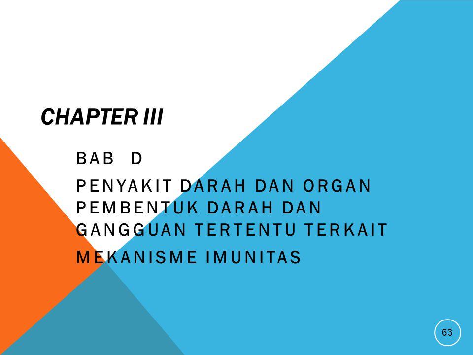 CHAPTER III BAB D. Penyakit Darah dan Organ Pembentuk Darah dan Gangguan Tertentu terkait.
