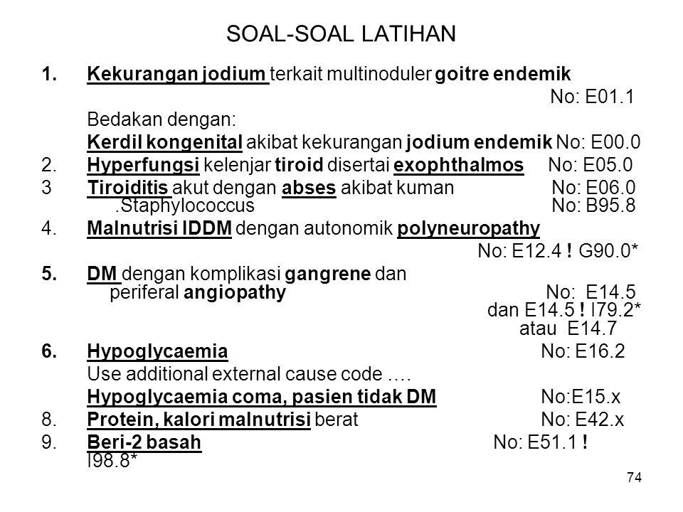 SOAL-SOAL LATIHAN Kekurangan jodium terkait multinoduler goitre endemik. No: E01.1. Bedakan dengan: