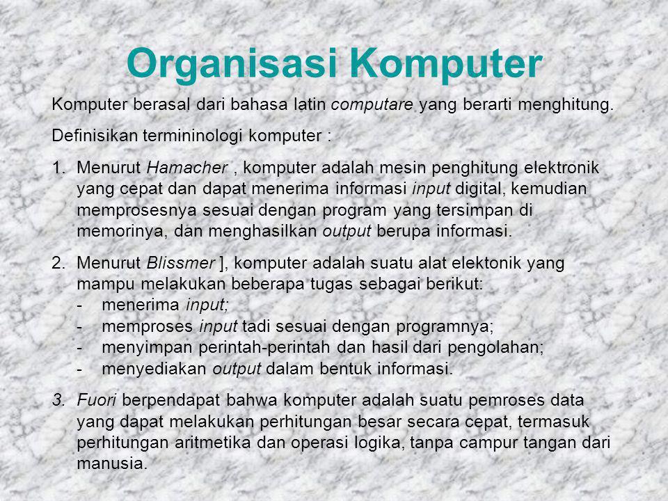 Organisasi Komputer Komputer berasal dari bahasa latin computare yang berarti menghitung. Definisikan termininologi komputer :