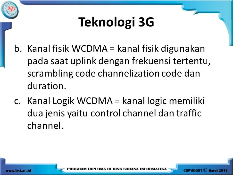 Teknologi 3G Kanal fisik WCDMA = kanal fisik digunakan pada saat uplink dengan frekuensi tertentu, scrambling code channelization code dan duration.