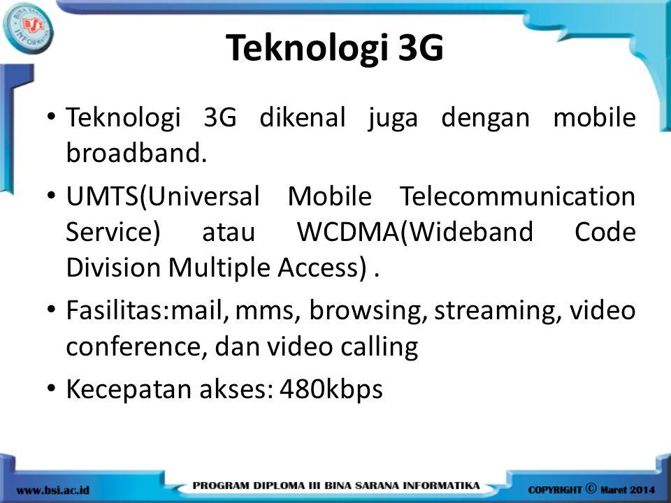 Teknologi 3G Teknologi 3G dikenal juga dengan mobile broadband.