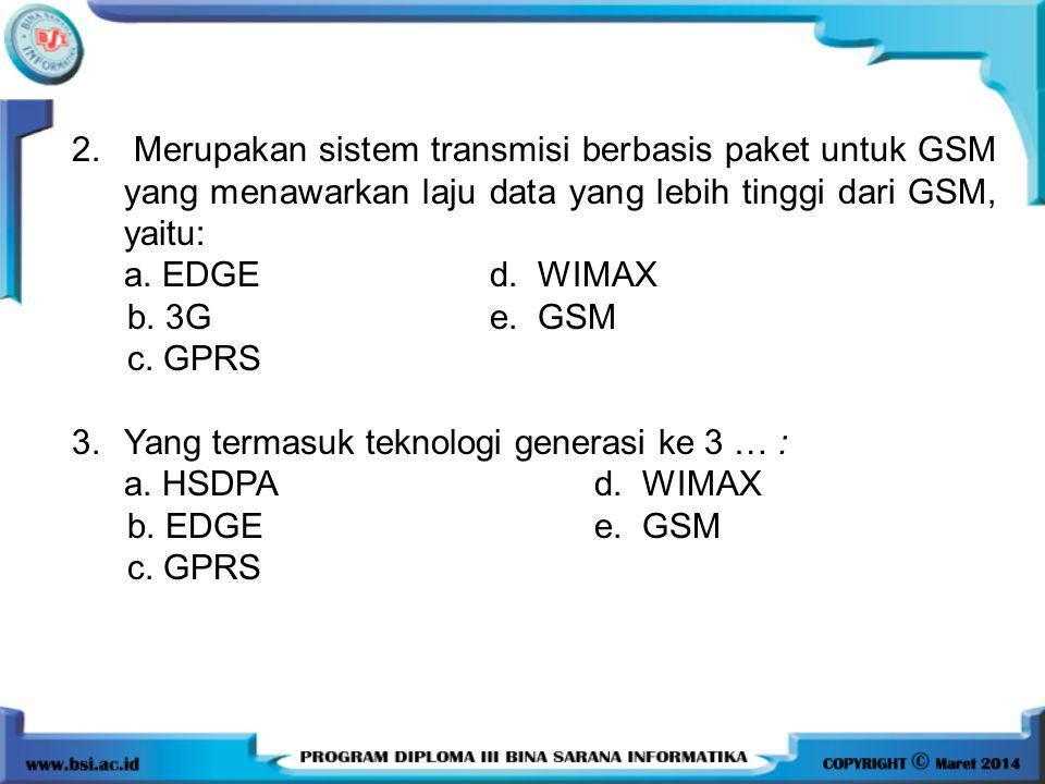 2. Merupakan sistem transmisi berbasis paket untuk GSM yang menawarkan laju data yang lebih tinggi dari GSM, yaitu: