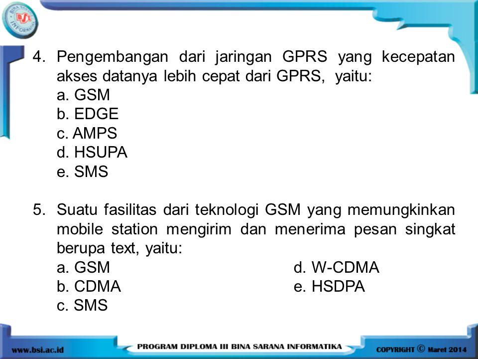 4. Pengembangan dari jaringan GPRS yang kecepatan akses datanya lebih cepat dari GPRS, yaitu: