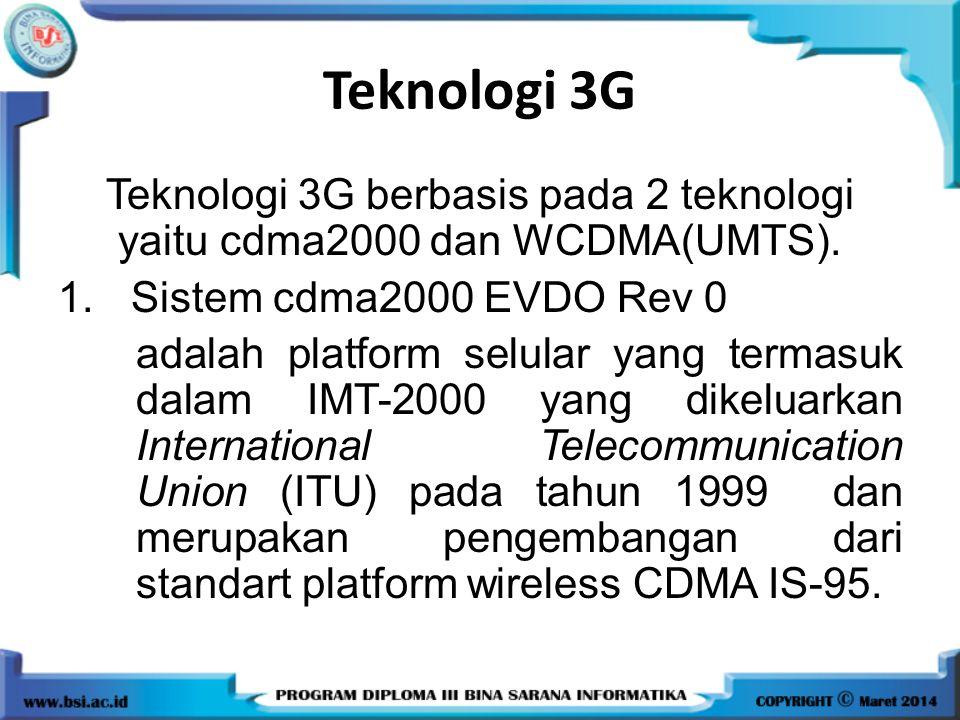 Teknologi 3G berbasis pada 2 teknologi yaitu cdma2000 dan WCDMA(UMTS).