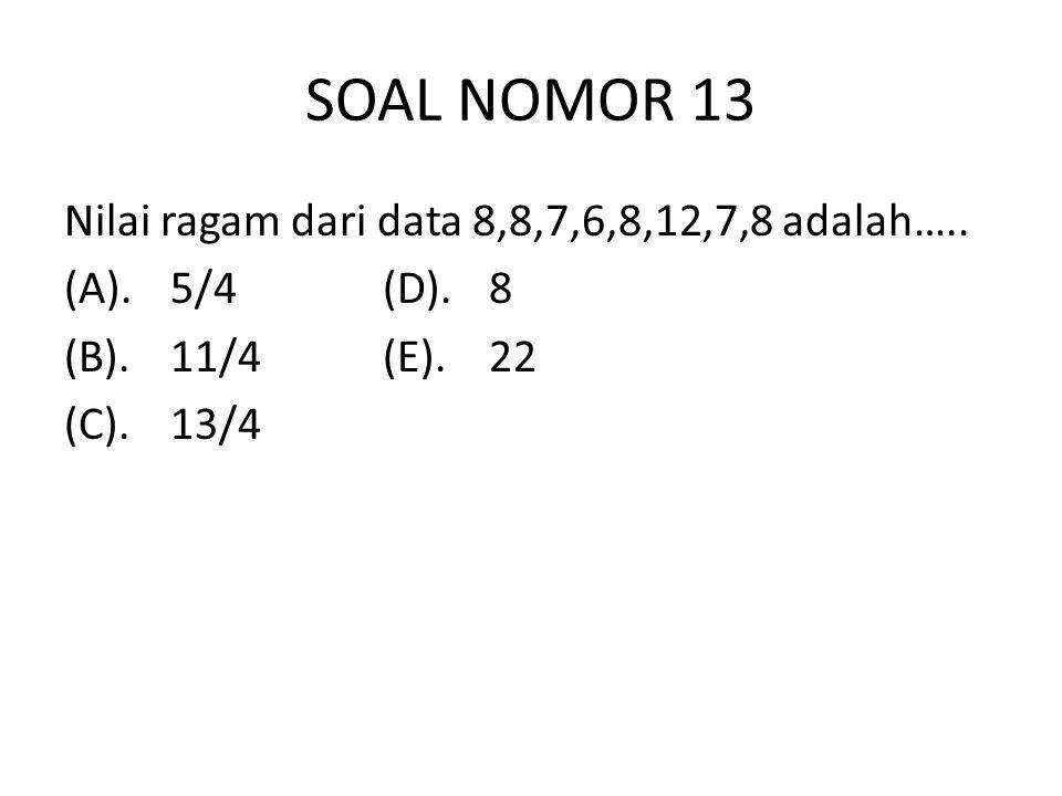 SOAL NOMOR 13 Nilai ragam dari data 8,8,7,6,8,12,7,8 adalah…..