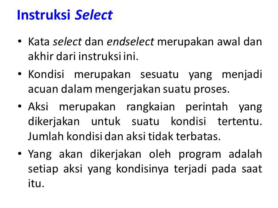 Instruksi Select Kata select dan endselect merupakan awal dan akhir dari instruksi ini.