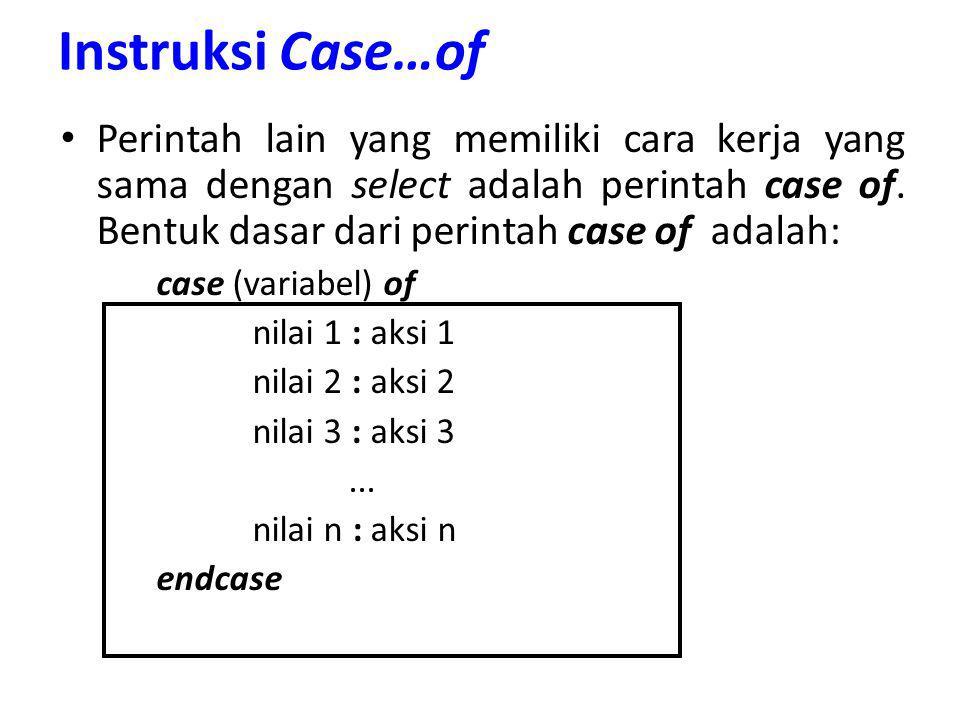 Instruksi Case…of Perintah lain yang memiliki cara kerja yang sama dengan select adalah perintah case of. Bentuk dasar dari perintah case of adalah: