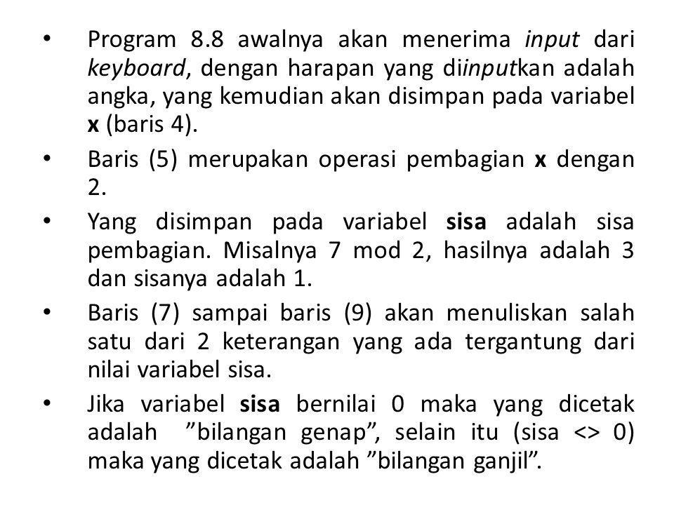 Program 8.8 awalnya akan menerima input dari keyboard, dengan harapan yang diinputkan adalah angka, yang kemudian akan disimpan pada variabel x (baris 4).