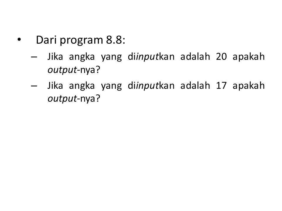 Dari program 8.8: Jika angka yang diinputkan adalah 20 apakah output-nya.