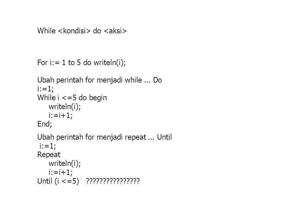 While <kondisi> do <aksi>