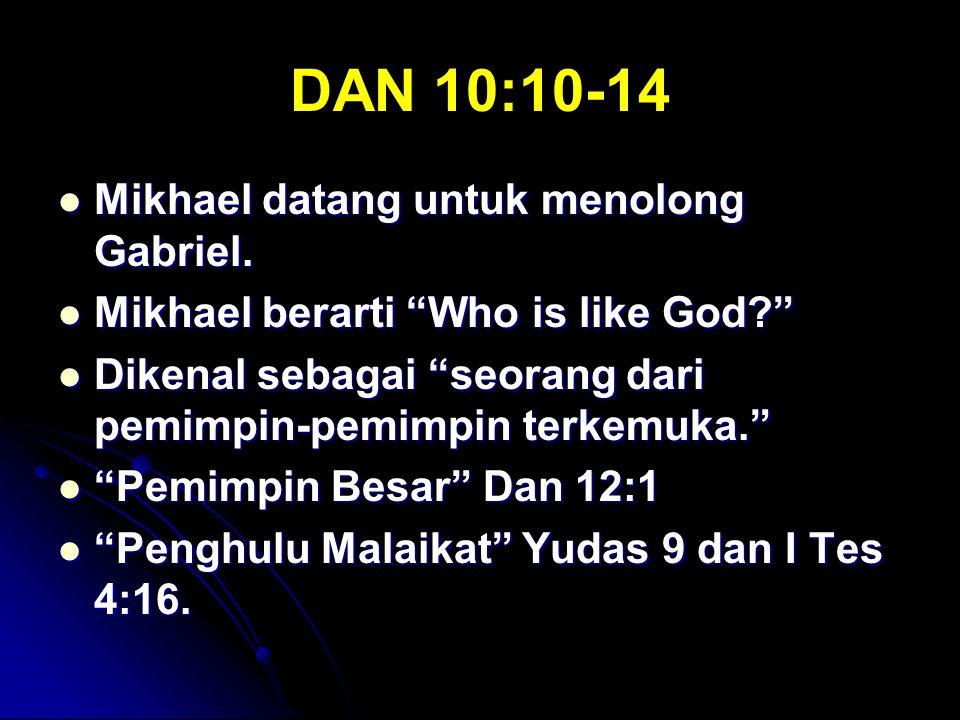 DAN 10:10-14 Mikhael datang untuk menolong Gabriel.