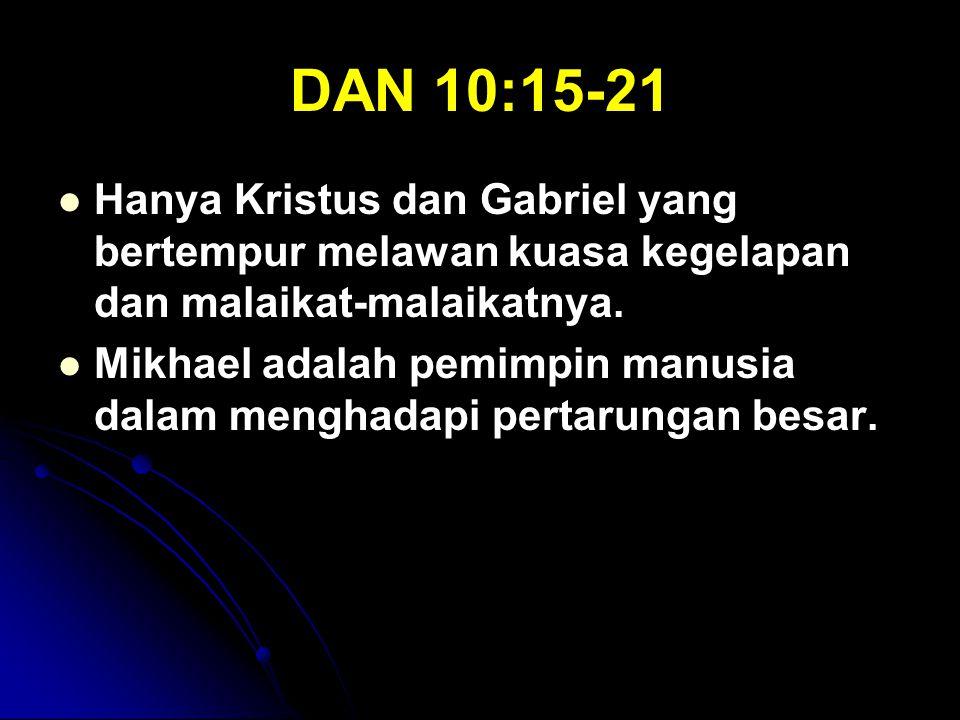 DAN 10:15-21 Hanya Kristus dan Gabriel yang bertempur melawan kuasa kegelapan dan malaikat-malaikatnya.