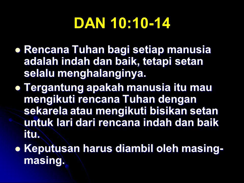 DAN 10:10-14 Rencana Tuhan bagi setiap manusia adalah indah dan baik, tetapi setan selalu menghalanginya.