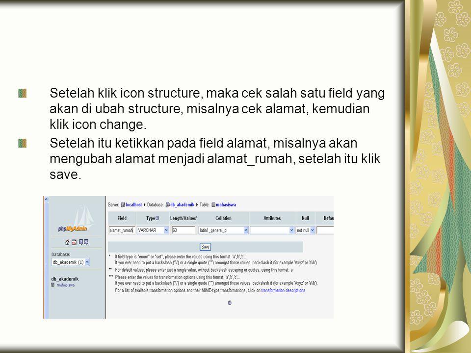 Setelah klik icon structure, maka cek salah satu field yang akan di ubah structure, misalnya cek alamat, kemudian klik icon change.
