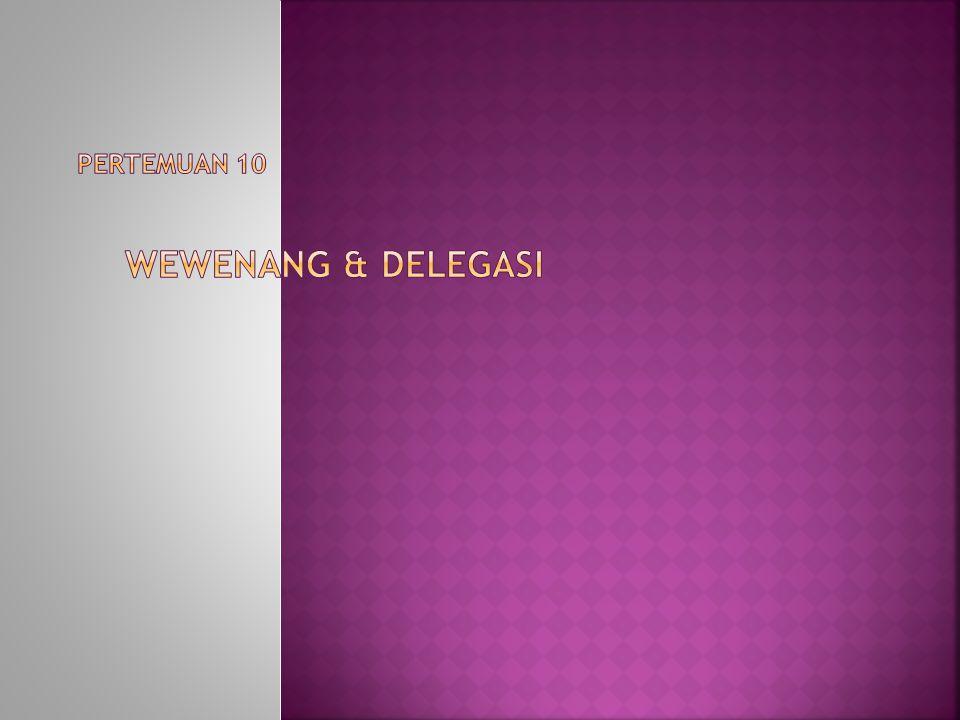 Pertemuan 10 Wewenang & Delegasi