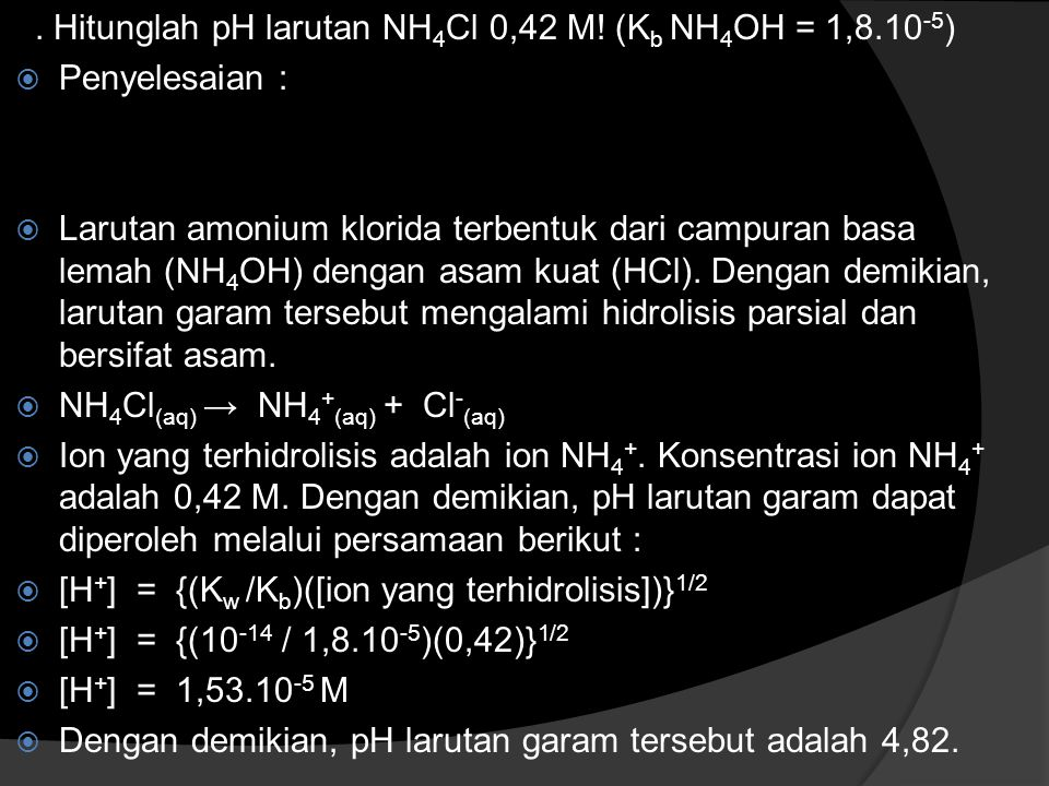 . Hitunglah pH larutan NH4Cl 0,42 M! (Kb NH4OH = 1,8.10-5)